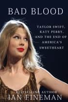 Bad Blood: Taylor Swift, Katy Perry, and the End of America's Sweetheart ebook by Ian Fineman