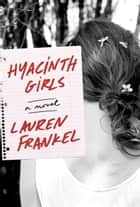 Hyacinth Girls - A Novel ebook by Lauren Frankel