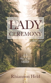 Lady Ceremony: A Silver Universe Story ebook by Rhiannon Held