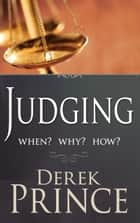 Judging - When? Why? How? ebook by Derek Prince