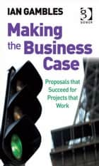 Making the Business Case ebook by Mr Ian Gambles