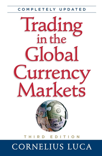 Trading in the Global Currency Markets, 3rd Edition ebook by Cornelius Luca