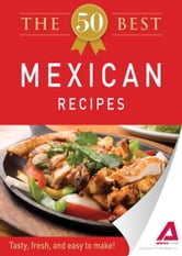 The 50 Best Mexican Recipes: Tasty, fresh, and easy to make! ebook by Editors of Adams Media