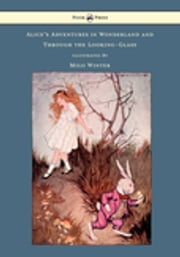 Alice's Adventures In Wonderland And Through The Looking-Glass - Illustrated by Milo Winter ebook by Lewis Carroll