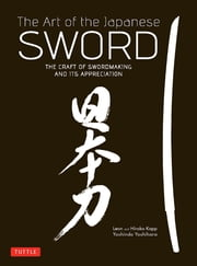 Art of the Japanese Sword - The Craft of Swordmaking and its Appreciation ebook by Yoshindo Yoshihara,Leon Kapp,Hiroko Kapp