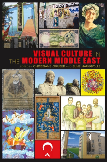 Visual Culture in the Modern Middle East - Rhetoric of the Image ebook by