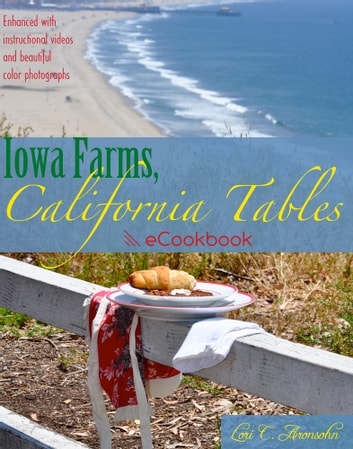Iowa Farms, California Tables - An eCookbook ebook by Lori C. Aronsohn