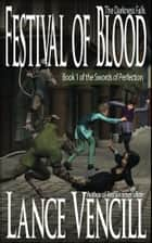 Festival of Blood: Book 1 of the Swords of Perfection ebook by Lance Vencill