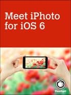 Meet iPhoto for iOS 6 ebook by Lisa L. Spangenberg