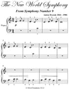 New World Symphony Beginner Piano Sheet Music ebook by Anton Dvorak