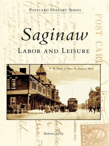 Saginaw - Labor and Leisure ebook by Roberta Morey