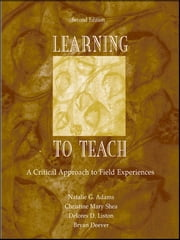 Learning to Teach - A Critical Approach to Field Experiences ebook by Natalie G. Adams,Christine Mary Shea,Delores D. Liston,Bryan Deever