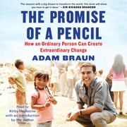 The Promise of a Pencil - How an Ordinary Person Can Create Extraordinary Change audiobook by Adam Braun