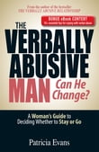 The Verbally Abusive Man, Can He Change? - Special eBook Edition: A Woman's Guide to Deciding Whether to Stay or Go