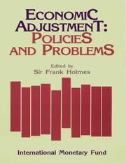 Economic Adjustment: Policies and Problems: Papers Presented at a Seminar held in Wellington, New Zealand, February 17-19, 1986 ebook by Frank sir Holmes