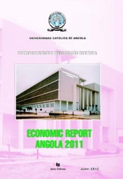 Economic Report of Angola 2011 ebook by CENTRO INVEST.UNIV.CATÓLICA LUANDA