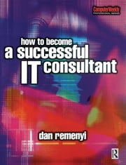 How to Become a Successful IT Consultant ebook by Dan Remenyi