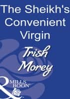 The Sheikh's Convenient Virgin (Mills & Boon Modern) ebook by Trish Morey