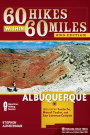 60 Hikes Within 60 Miles: Albuquerque - Including Santa Fe, Mount Taylor, and San Lorenzo Canyon ebook by Stephen Ausherman