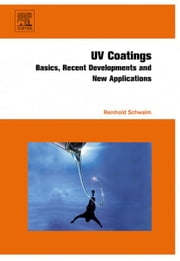 UV Coatings: Basics, Recent Developments and New Applications ebook by Schwalm, Reinhold