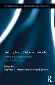 Philosophies of Islamic Education - Historical Perspectives and Emerging Discourses ebook by Mujadad Zaman, Nadeem A. Memon