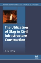 The Utilization of Slag in Civil Infrastructure Construction ebook by George C. Wang