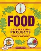 Food - 25 Amazing Projects Investigate the History and Science of What We Eat ebook by Kathleen M. Reilly, Farah Rizvi