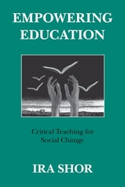 Empowering Education - Critical Teaching for Social Change ebook by Ira Shor