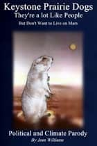 Keystone Prairie Dogs, They're a Lot Like People - But They Won't Live on Mars ebook by Jean Williams
