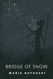 The Bridge of Snow - A Tor.Com Original ebook by Marie Rutkoski