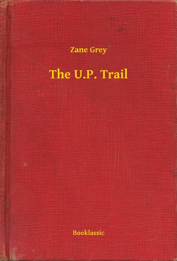 The U.P. Trail ekitaplar by Zane Grey