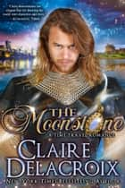 The Moonstone - A Time Travel Romance ebook by Claire Delacroix, Claire Cross