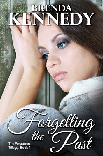 Forgetting The Past Ebook By Brenda Kennedy 9781310442896
