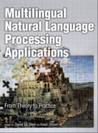 Multilingual Natural Language Processing Applications - From Theory to Practice ebook by Daniel Bikel, Imed Zitouni