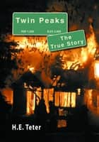 Twin Peaks: The True Story ebook by H.E. Teter