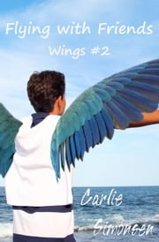 Flying with Friends: Wings #2 ebook by Carlie Simonsen