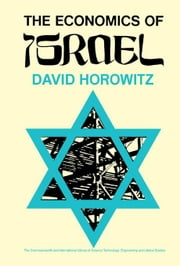 The Economics of Israel: The Commonwealth and International Library: Social Administration, Training, Economics, and Production Division ebook by Horowitz, David