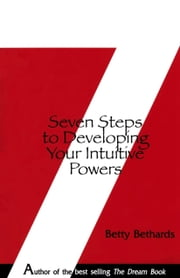 Seven Steps to Developing Your Intuitive Powers ebook by Betty Bethards