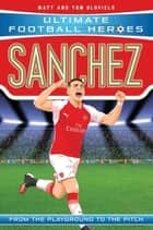 Sanchez (Ultimate Football Heroes) - Collect Them All! ebook by Matt Oldfield