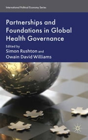 Partnerships and Foundations in Global Health Governance ebook by