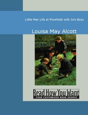 Little Men: Life At Plumfield With Jo's Boys ebook by Louisa May Alcott