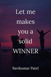 Let me makes you a solid winner - 1, #1 ebook by Ravikumar Patel