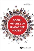 Social Futures of Singapore Society ebook by David Chan