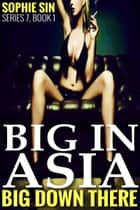 Big In Asia (Big Down There Series 7, Book 1) ebook by Sophie Sin