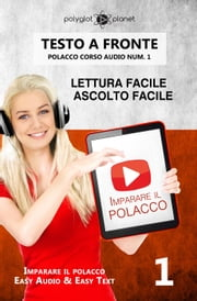 Imparare il polacco - Lettura facile | Ascolto facile | Testo a fronte - Polacco corso audio num. 1 - Imparare il polacco | Easy Audio | Easy Text, #1 ebook by Polyglot Planet