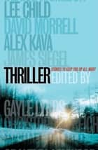 Thriller: Stories To Keep You Up All Night ebook by International Thriller Writers Inc