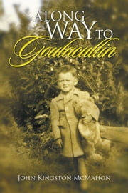A Long Way to Goulacullin ebook by John Kingston McMahon