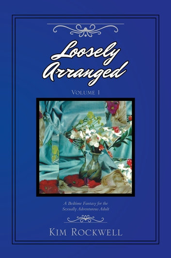 Loosely Arranged Volume I ebook by Kim Rockwell