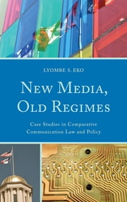 New Media, Old Regimes - Case Studies in Comparative Communication Law and Policy ebook by Lyombe S. Eko