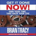 Get it Done Now! - Own Your Time, Take Back Your Life audiobook by Brian Tracy